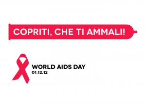 World AIDS Day 2012 - Copriti che ti ammali