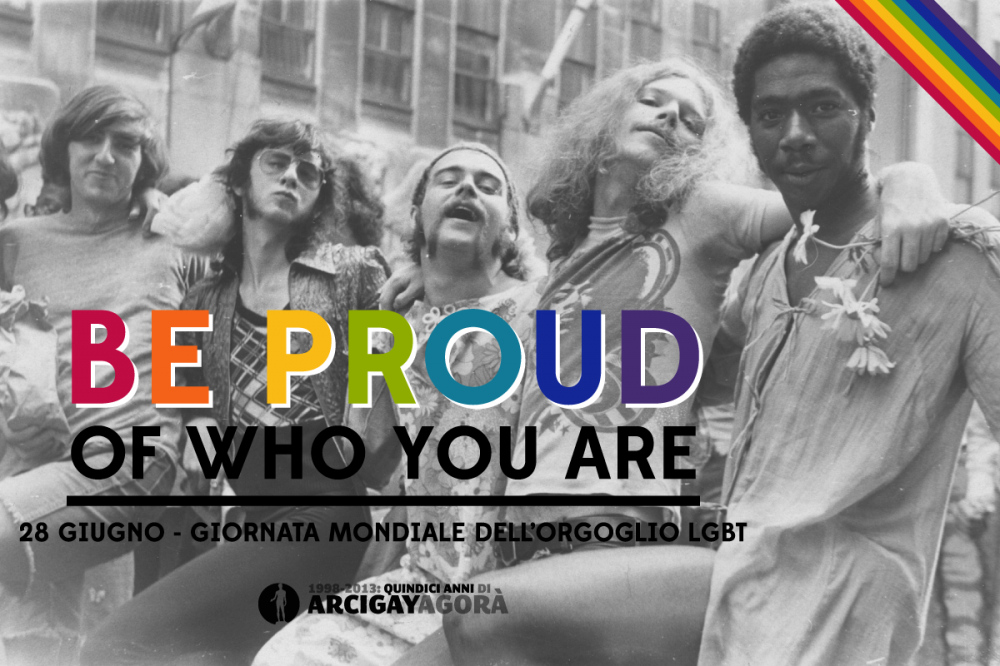Be Proud of Who You Are - 28 giugno - Giornata mondiale dell'orgoglio LGBT - Gay Pride