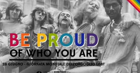 Be Proud of Who You Are - 28 giugno - Giornata mondiale dell'orgoglio LGBT - Gay Pride