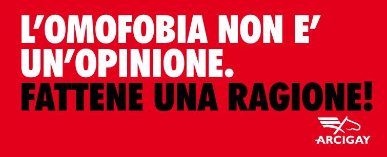 L'omofobia non è un'opinione. Fattene una ragione! - Arcigay